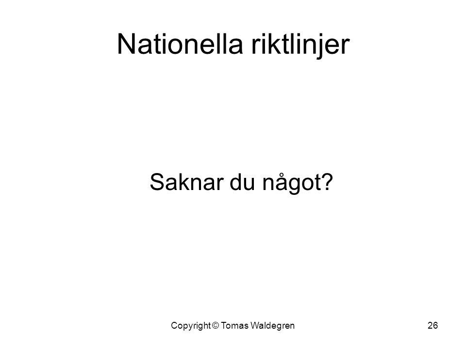 Nationella riktlinjer Saknar du något? 26Copyright © Tomas Waldegren