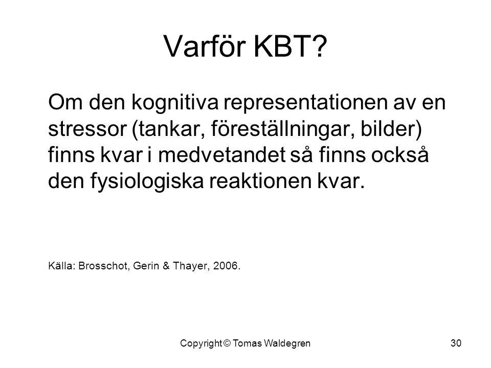 Varför KBT? Om den kognitiva representationen av en stressor (tankar, föreställningar, bilder) finns kvar i medvetandet så finns också den fysiologisk