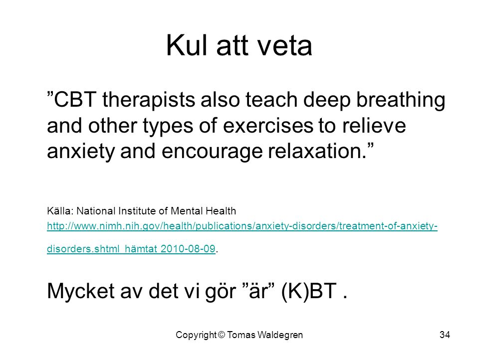 "Kul att veta ""CBT therapists also teach deep breathing and other types of exercises to relieve anxiety and encourage relaxation."" Källa: National Inst"