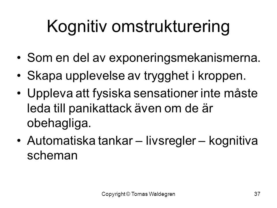 Kognitiv omstrukturering •Som en del av exponeringsmekanismerna. •Skapa upplevelse av trygghet i kroppen. •Uppleva att fysiska sensationer inte måste