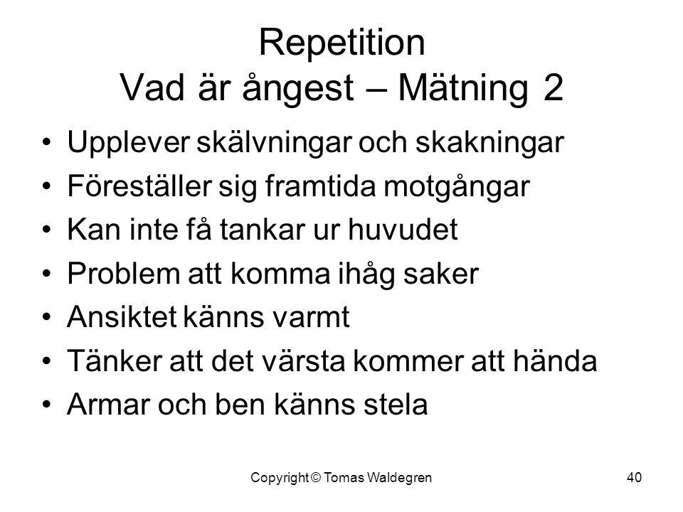 Repetition Vad är ångest – Mätning 2 •Upplever skälvningar och skakningar •Föreställer sig framtida motgångar •Kan inte få tankar ur huvudet •Problem
