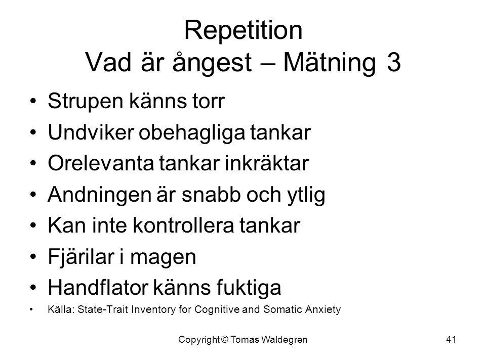 Repetition Vad är ångest – Mätning 3 •Strupen känns torr •Undviker obehagliga tankar •Orelevanta tankar inkräktar •Andningen är snabb och ytlig •Kan i
