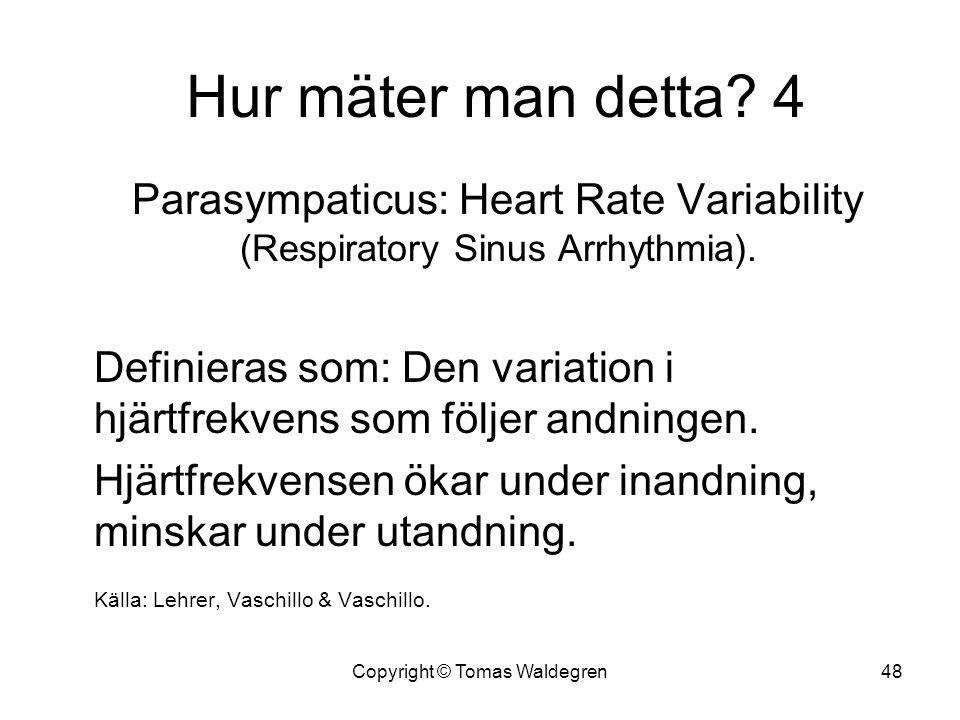 Hur mäter man detta? 4 Parasympaticus: Heart Rate Variability (Respiratory Sinus Arrhythmia). Definieras som: Den variation i hjärtfrekvens som följer