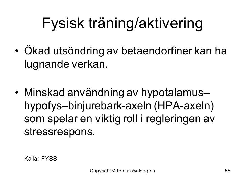 Fysisk träning/aktivering •Ökad utsöndring av betaendorfiner kan ha lugnande verkan. •Minskad användning av hypotalamus– hypofys–binjurebark-axeln (HP