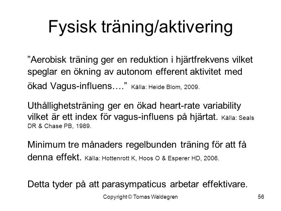 """Fysisk träning/aktivering """"Aerobisk träning ger en reduktion i hjärtfrekvens vilket speglar en ökning av autonom efferent aktivitet med ökad Vagus-inf"""