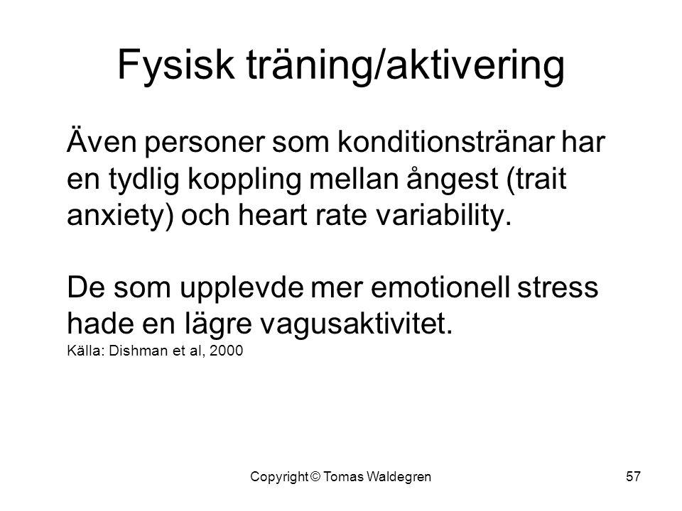 Fysisk träning/aktivering Även personer som konditionstränar har en tydlig koppling mellan ångest (trait anxiety) och heart rate variability. De som u