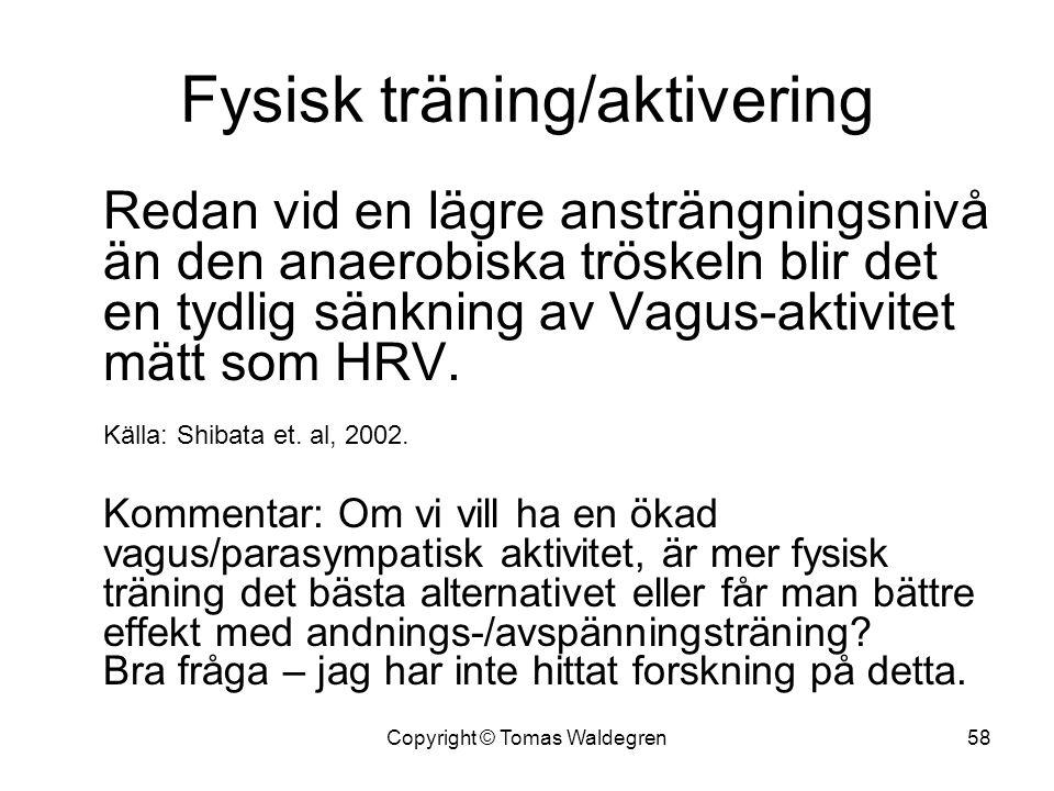 Fysisk träning/aktivering Redan vid en lägre ansträngningsnivå än den anaerobiska tröskeln blir det en tydlig sänkning av Vagus-aktivitet mätt som HRV
