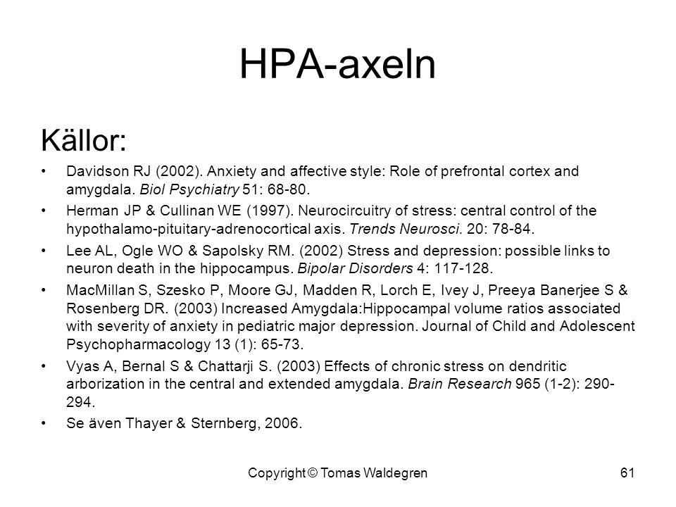 HPA-axeln Källor: •Davidson RJ (2002). Anxiety and affective style: Role of prefrontal cortex and amygdala. Biol Psychiatry 51: 68-80. •Herman JP & Cu
