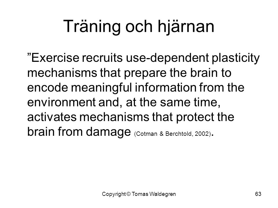 "Träning och hjärnan ""Exercise recruits use-dependent plasticity mechanisms that prepare the brain to encode meaningful information from the environmen"
