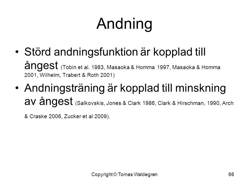 Andning •Störd andningsfunktion är kopplad till ångest (Tobin et al. 1983, Masaoka & Homma 1997, Masaoka & Homma 2001, Wilhelm, Trabert & Roth 2001) •