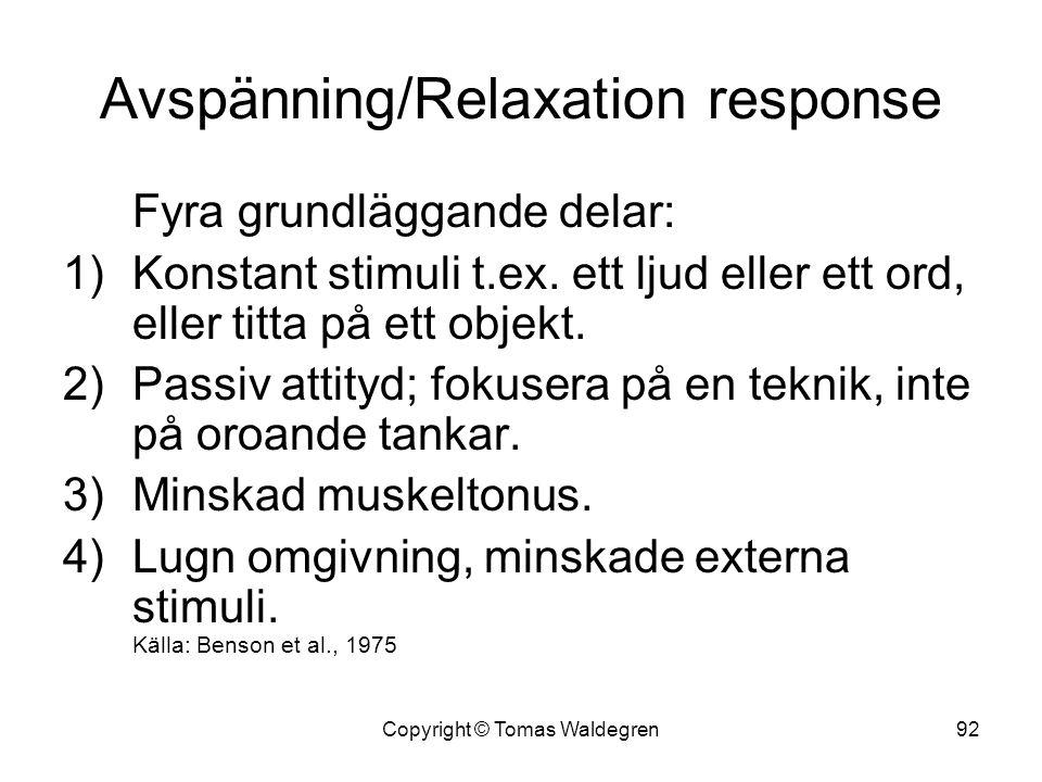 Avspänning/Relaxation response Fyra grundläggande delar: 1)Konstant stimuli t.ex. ett ljud eller ett ord, eller titta på ett objekt. 2)Passiv attityd;