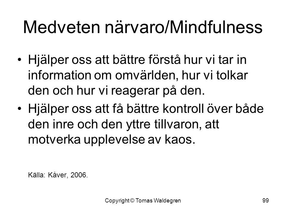 Medveten närvaro/Mindfulness •Hjälper oss att bättre förstå hur vi tar in information om omvärlden, hur vi tolkar den och hur vi reagerar på den. •Hjä