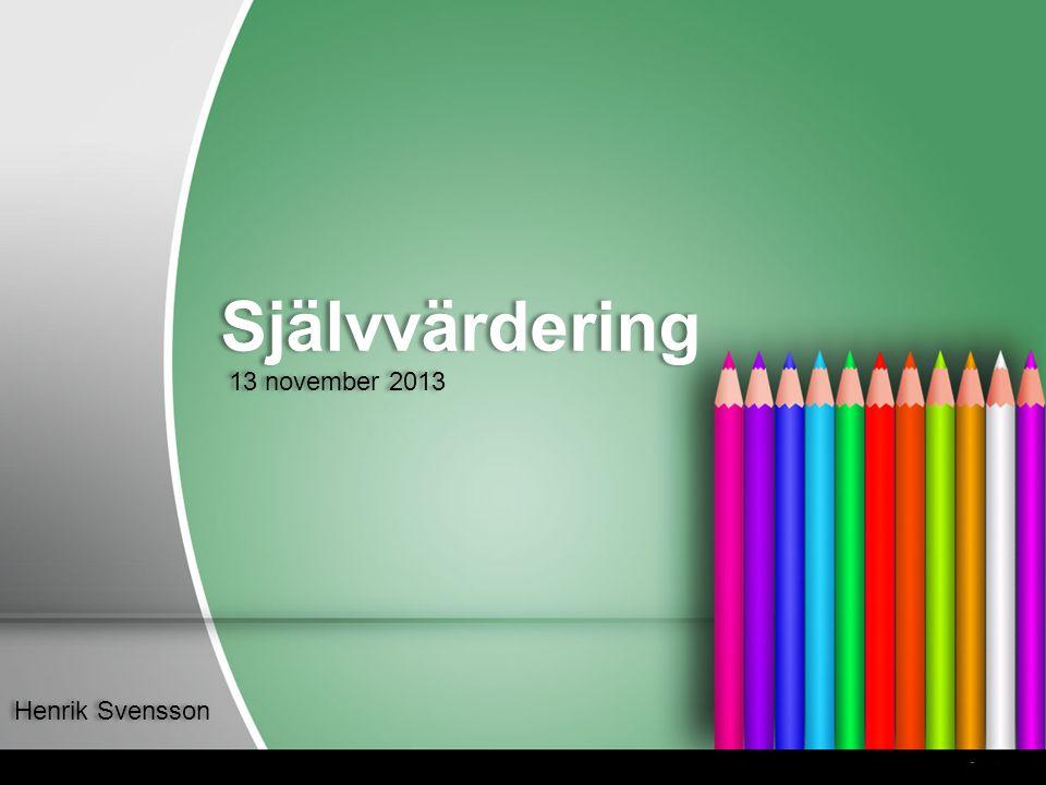 Självvärdering 13 november 2013 Henrik Svensson