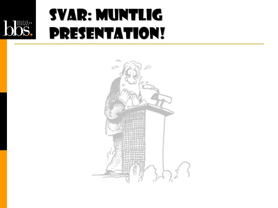 Svar: Muntlig presentation!