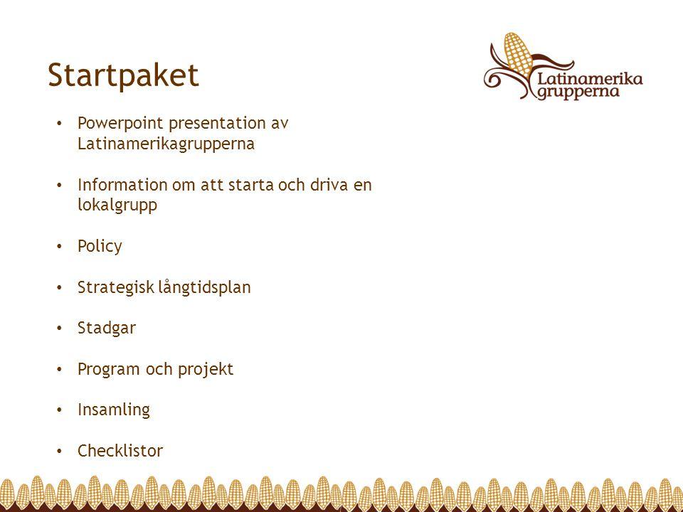 Startpaket • Powerpoint presentation av Latinamerikagrupperna • Information om att starta och driva en lokalgrupp • Policy • Strategisk långtidsplan •