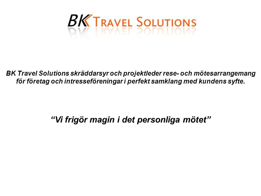 Vi frigör magin i det personliga mötet BK Travel Solutions skräddarsyr och projektleder rese- och mötesarrangemang för företag och intresseföreningar i perfekt samklang med kundens syfte.