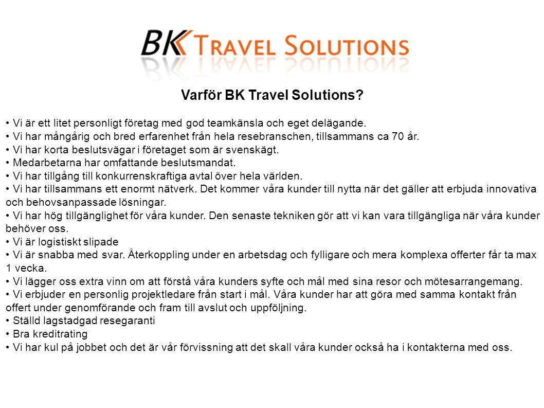 Varför BK Travel Solutions? • Vi är ett litet personligt företag med god teamkänsla och eget delägande. • Vi har mångårig och bred erfarenhet från hel
