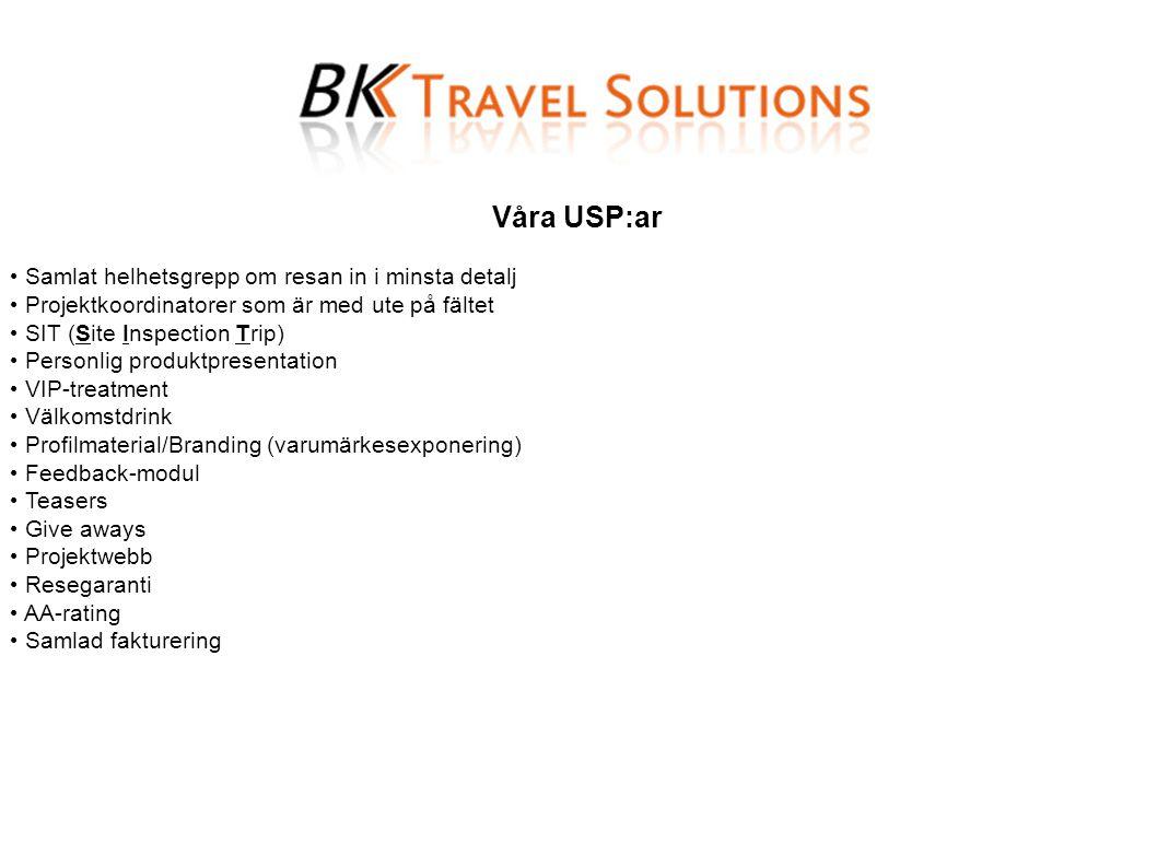 Våra USP:ar • Samlat helhetsgrepp om resan in i minsta detalj • Projektkoordinatorer som är med ute på fältet • SIT (Site Inspection Trip) • Personlig