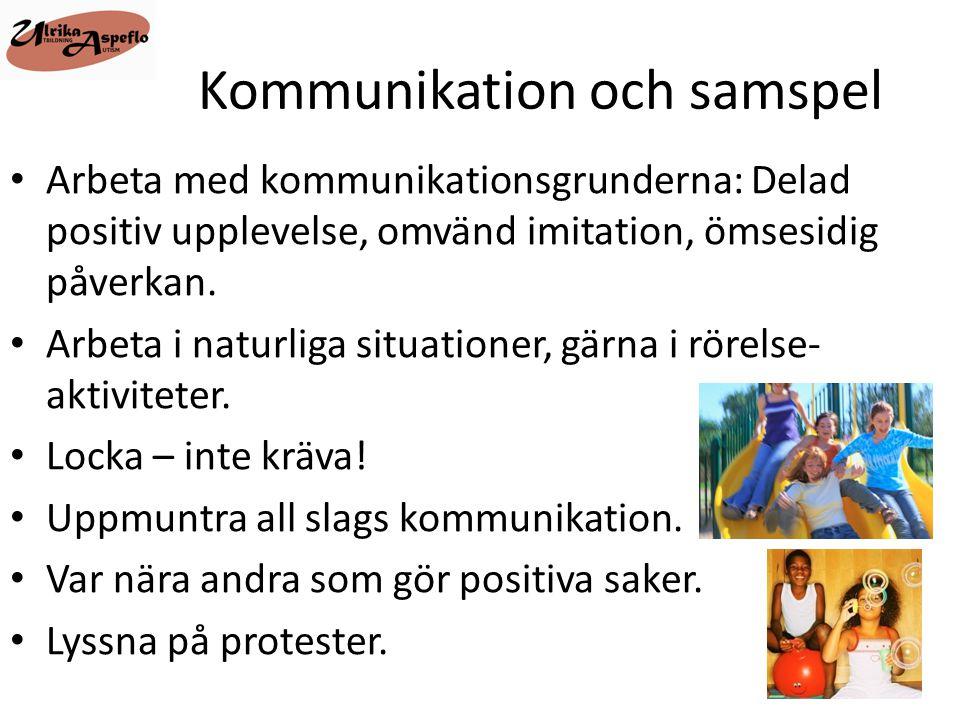 Kommunikation och samspel • Arbeta med kommunikationsgrunderna: Delad positiv upplevelse, omvänd imitation, ömsesidig påverkan. • Arbeta i naturliga s