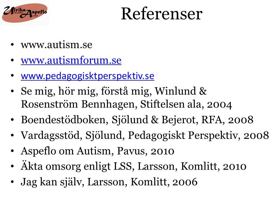 Referenser • www.autism.se • www.autismforum.se www.autismforum.se • www.pedagogisktperspektiv.se www.pedagogisktperspektiv.se • Se mig, hör mig, förs