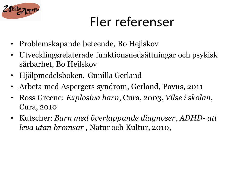 Fler referenser • Problemskapande beteende, Bo Hejlskov • Utvecklingsrelaterade funktionsnedsättningar och psykisk sårbarhet, Bo Hejlskov • Hjälpmedel