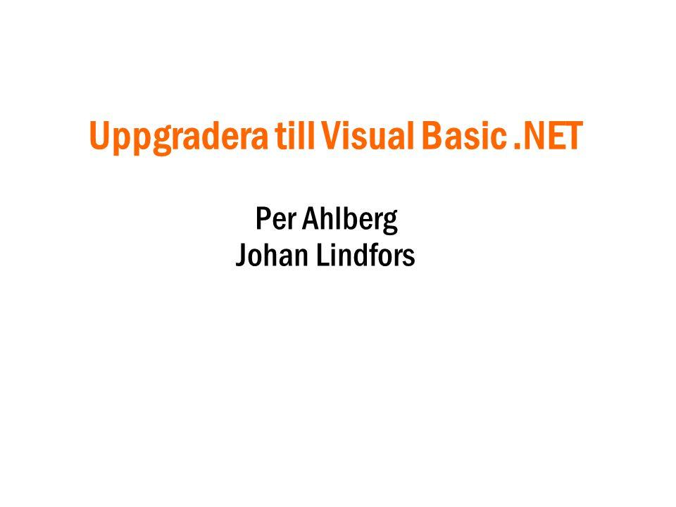 Uppgradera till Visual Basic.NET Per Ahlberg Johan Lindfors