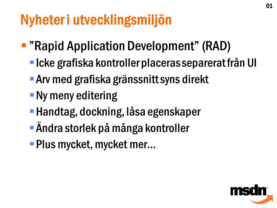 Nyheter i utvecklingsmiljön  Rapid Application Development (RAD)  Icke grafiska kontroller placeras separerat från UI  Arv med grafiska gränssnitt syns direkt  Ny meny editering  Handtag, dockning, låsa egenskaper  Ändra storlek på många kontroller  Plus mycket, mycket mer… 01