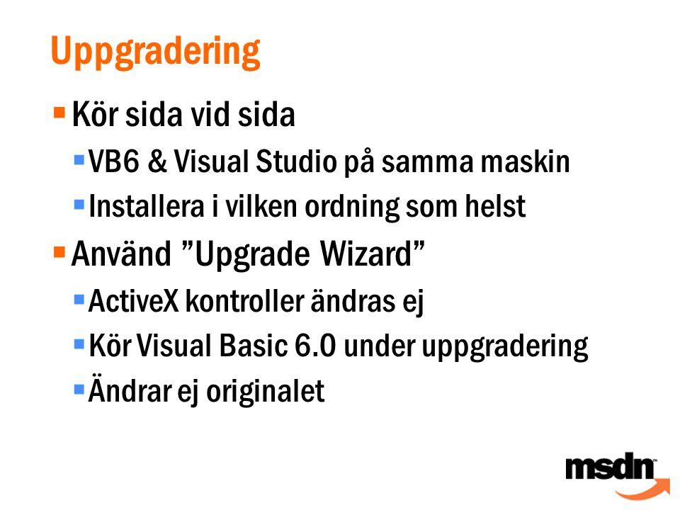  Kör sida vid sida  VB6 & Visual Studio på samma maskin  Installera i vilken ordning som helst  Använd Upgrade Wizard  ActiveX kontroller ändras ej  Kör Visual Basic 6.0 under uppgradering  Ändrar ej originalet Uppgradering