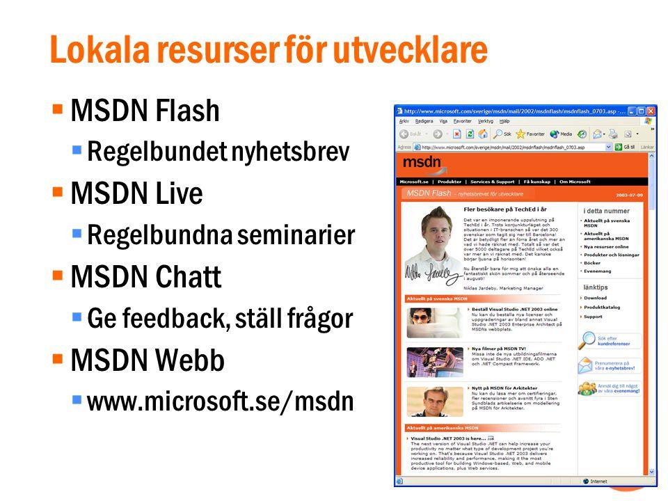 Lokala resurser för utvecklare  MSDN Flash  Regelbundet nyhetsbrev  MSDN Live  Regelbundna seminarier  MSDN Chatt  Ge feedback, ställ frågor  MSDN Webb  www.microsoft.se/msdn
