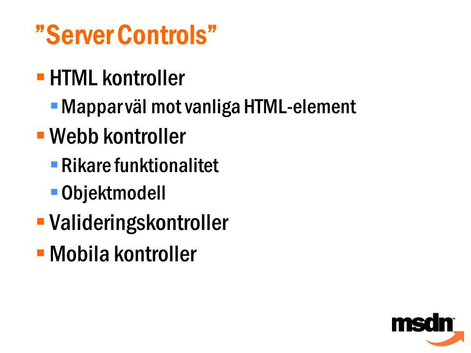 Server Controls  HTML kontroller  Mappar väl mot vanliga HTML-element  Webb kontroller  Rikare funktionalitet  Objektmodell  Valideringskontroller  Mobila kontroller