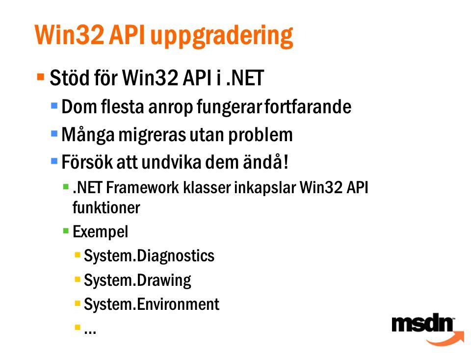  Stöd för Win32 API i.NET  Dom flesta anrop fungerar fortfarande  Många migreras utan problem  Försök att undvika dem ändå.