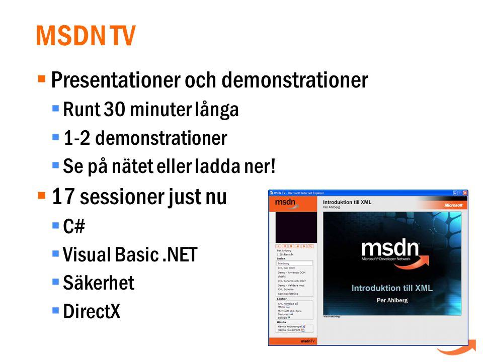 MSDN TV  Presentationer och demonstrationer  Runt 30 minuter långa  1-2 demonstrationer  Se på nätet eller ladda ner.
