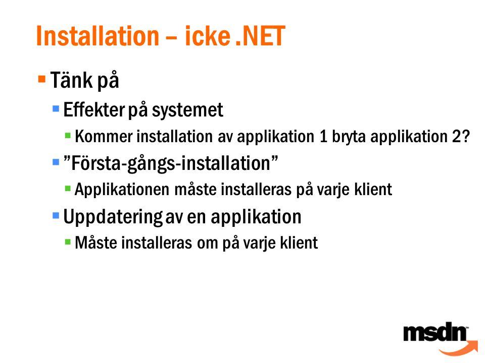 Installation – icke.NET  Tänk på  Effekter på systemet  Kommer installation av applikation 1 bryta applikation 2.