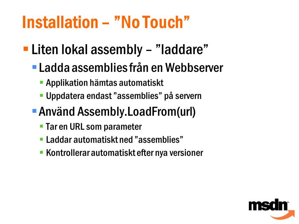  Liten lokal assembly – laddare  Ladda assemblies från en Webbserver  Applikation hämtas automatiskt  Uppdatera endast assemblies på servern  Använd Assembly.LoadFrom(url)  Tar en URL som parameter  Laddar automatiskt ned assemblies  Kontrollerar automatiskt efter nya versioner Installation – No Touch