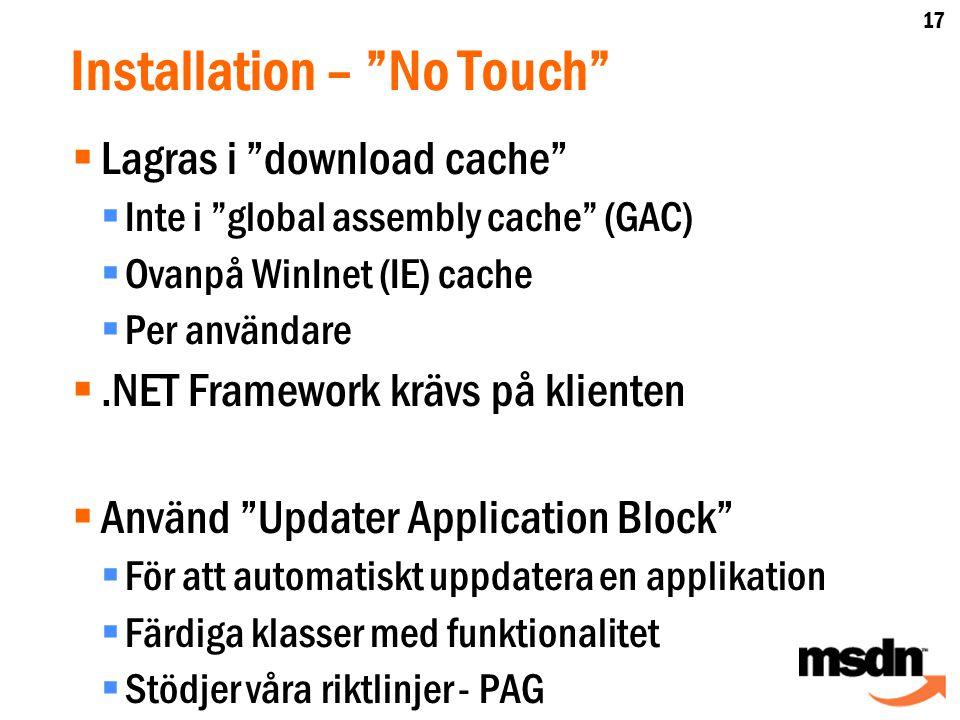  Lagras i download cache  Inte i global assembly cache (GAC)  Ovanpå WinInet (IE) cache  Per användare .NET Framework krävs på klienten  Använd Updater Application Block  För att automatiskt uppdatera en applikation  Färdiga klasser med funktionalitet  Stödjer våra riktlinjer - PAG 17
