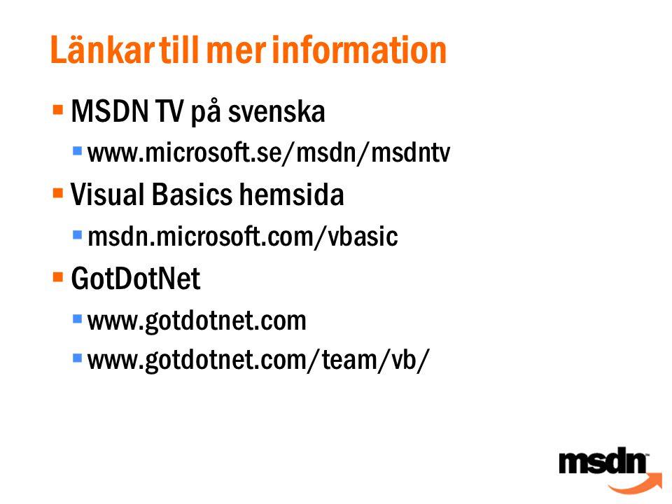 Länkar till mer information  MSDN TV på svenska  www.microsoft.se/msdn/msdntv  Visual Basics hemsida  msdn.microsoft.com/vbasic  GotDotNet  www.gotdotnet.com  www.gotdotnet.com/team/vb/
