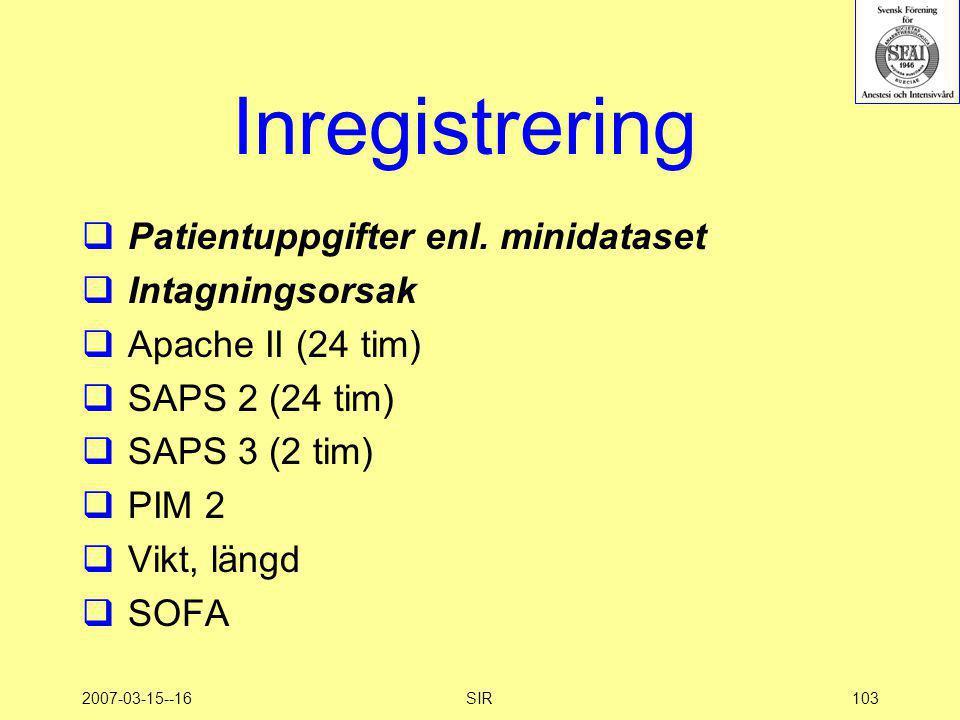 2007-03-15--16SIR103 Inregistrering  Patientuppgifter enl. minidataset  Intagningsorsak  Apache II (24 tim)  SAPS 2 (24 tim)  SAPS 3 (2 tim)  PI