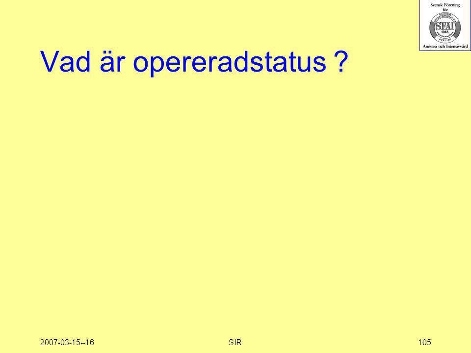 2007-03-15--16SIR105 Vad är opereradstatus ?