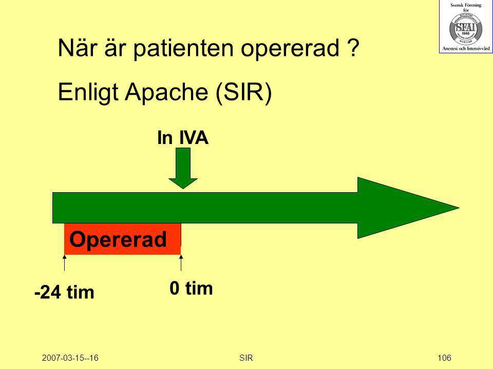 2007-03-15--16SIR106 När är patienten opererad ? Enligt Apache (SIR) In IVA 0 tim -24 tim Opererad