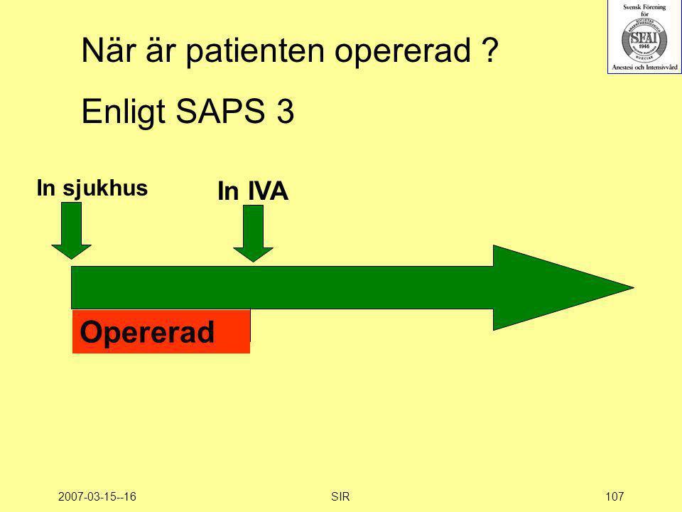 2007-03-15--16SIR107 När är patienten opererad ? Enligt SAPS 3 In IVA In sjukhus Opererad