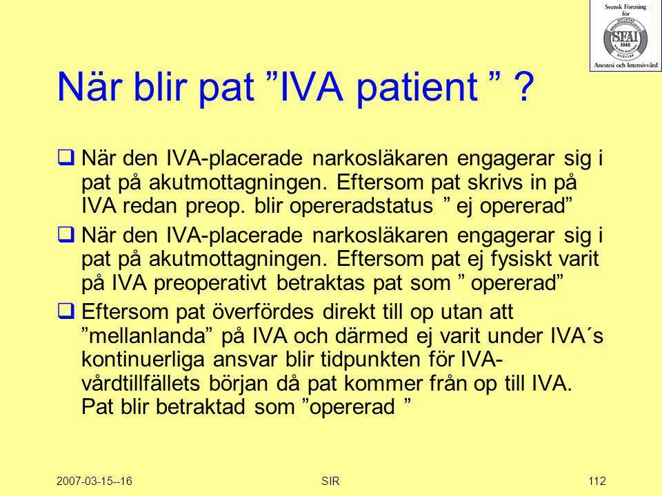 """2007-03-15--16SIR112 När blir pat """"IVA patient """" ?  När den IVA-placerade narkosläkaren engagerar sig i pat på akutmottagningen. Eftersom pat skrivs"""