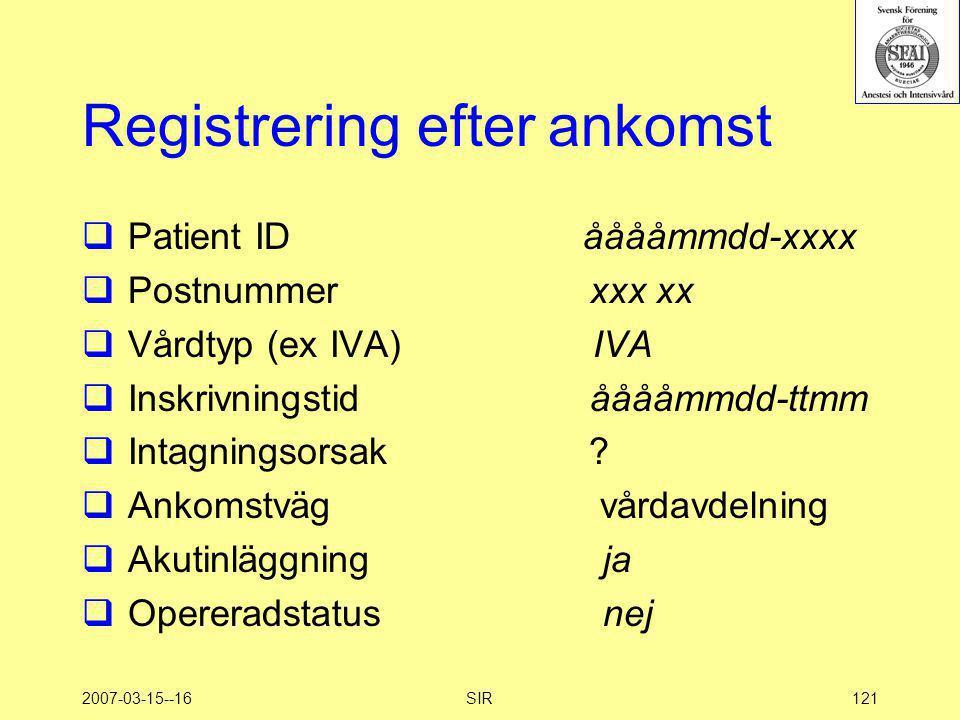 2007-03-15--16SIR121 Registrering efter ankomst  Patient ID ååååmmdd-xxxx  Postnummer xxx xx  Vårdtyp (ex IVA) IVA  Inskrivningstid ååååmmdd-ttmm