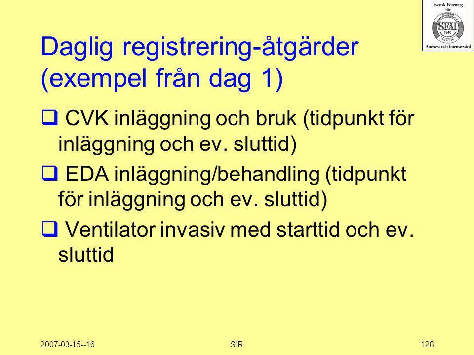 2007-03-15--16SIR128 Daglig registrering-åtgärder (exempel från dag 1)  CVK inläggning och bruk (tidpunkt för inläggning och ev. sluttid)  EDA inläg