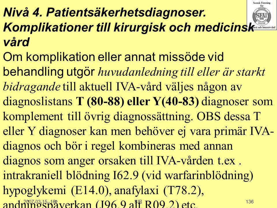 2007-03-15--16SIR136 Nivå 4. Patientsäkerhetsdiagnoser. Komplikationer till kirurgisk och medicinsk vård Om komplikation eller annat missöde vid behan
