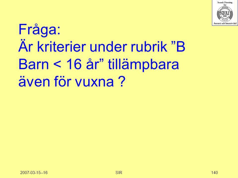 """2007-03-15--16SIR140 Fråga: Är kriterier under rubrik """"B Barn < 16 år"""" tillämpbara även för vuxna ?"""