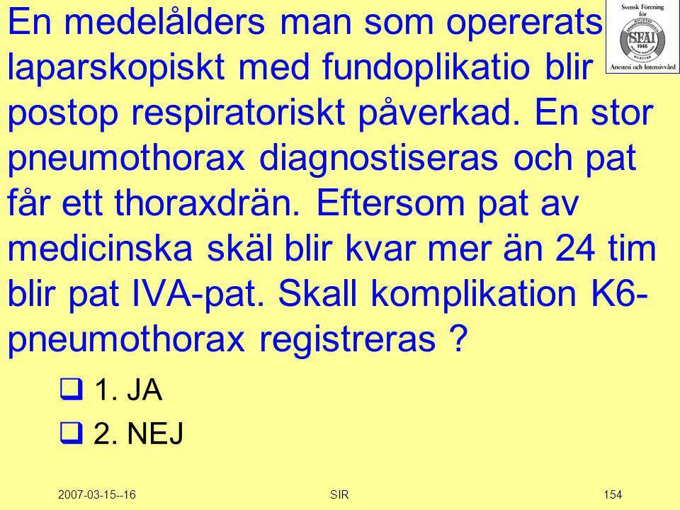 2007-03-15--16SIR154 En medelålders man som opererats laparskopiskt med fundoplikatio blir postop respiratoriskt påverkad. En stor pneumothorax diagno