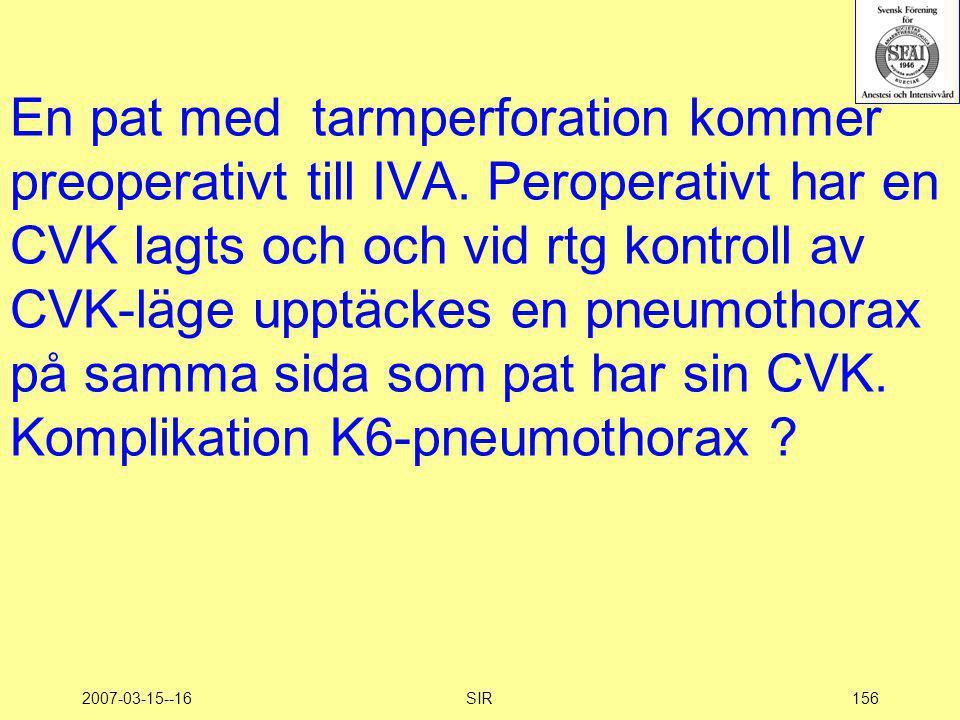 2007-03-15--16SIR156 En pat med tarmperforation kommer preoperativt till IVA. Peroperativt har en CVK lagts och och vid rtg kontroll av CVK-läge upptä