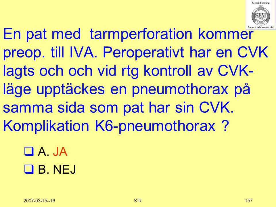 2007-03-15--16SIR157 En pat med tarmperforation kommer preop. till IVA. Peroperativt har en CVK lagts och och vid rtg kontroll av CVK- läge upptäckes