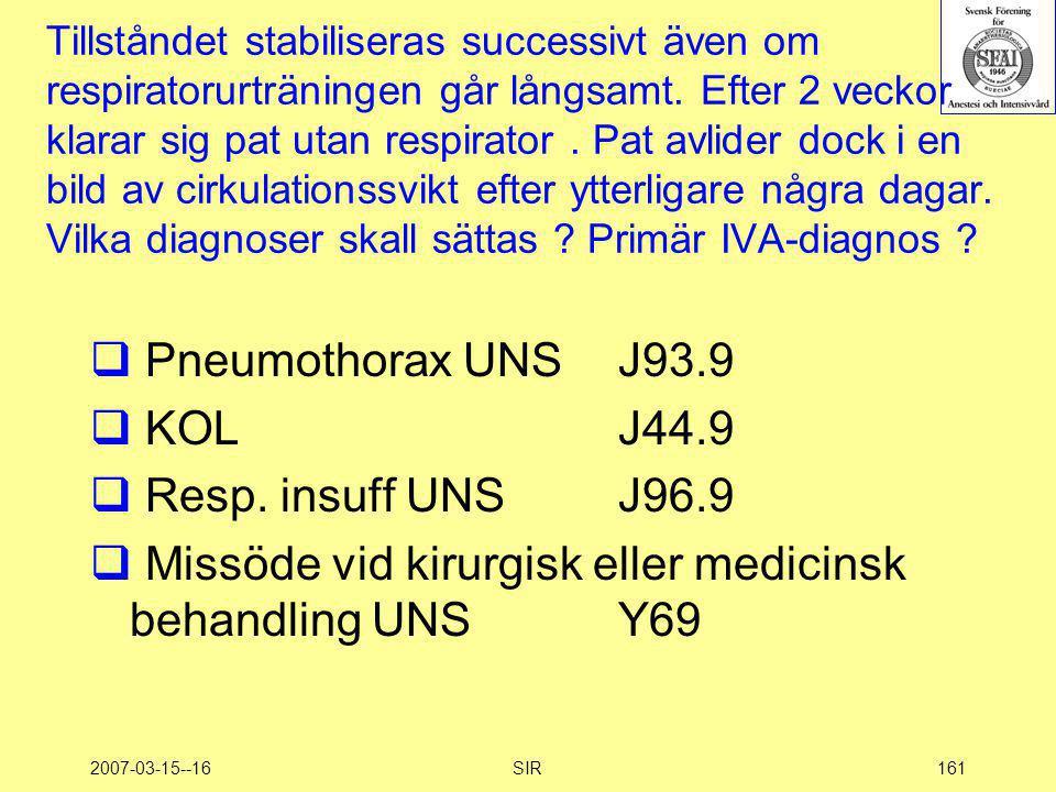 2007-03-15--16SIR161 Tillståndet stabiliseras successivt även om respiratorurträningen går långsamt. Efter 2 veckor klarar sig pat utan respirator. Pa