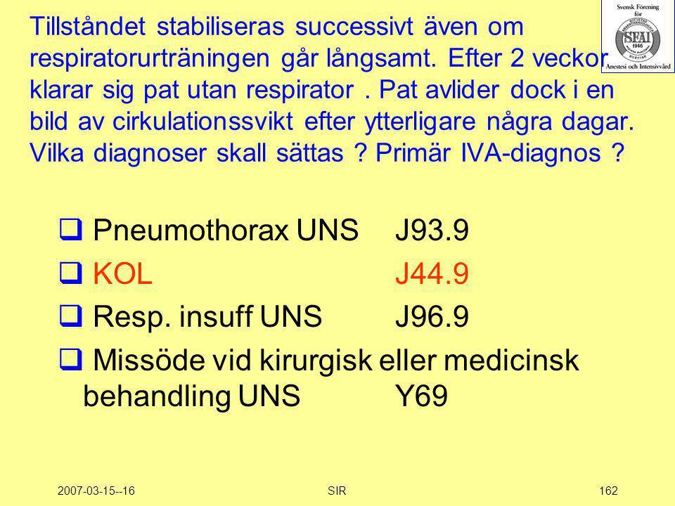 2007-03-15--16SIR162 Tillståndet stabiliseras successivt även om respiratorurträningen går långsamt. Efter 2 veckor klarar sig pat utan respirator. Pa